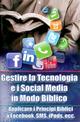 Gestire la tecnologia e i social media in modo biblico. Applicare i principi biblici a Facebook, sms, iPods, ecc...