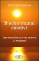 Shock e traumi emotivi. Come riconciliarsi con la vita attraverso la naturopatia