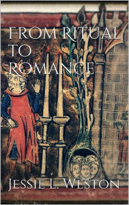 From Ritual to Romance - Jessie L. Weston