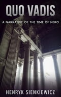 Quo Vadis - A Narrative of the time of Nero - Henryk Sienkiewicz