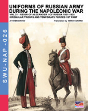 Uniforms of Russian army during the Napoleonic war. 21: Reign of Alexander I of Russia (1801-1825). Irregular troops and temporary forces. 1st part - Aleksandr Vasilevich Viskovatov