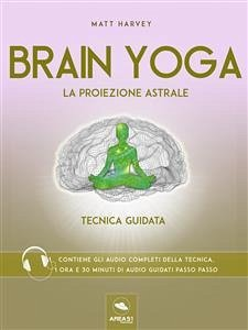 Brain Yoga. La proiezione astrale (eBook, ePUB)
