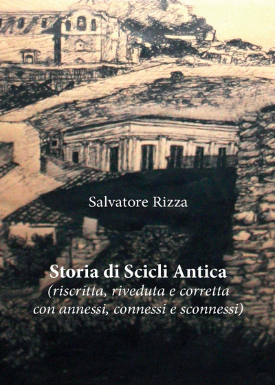 Storia di Scicli Antica (riscritta, riveduta e corretta, con annessi, connessi e sconnessi)