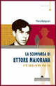 La  scomparsa di Ettore Majorana. C'è qualcuno che sa
