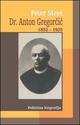 Dr. Anton Gregorcic 1852-1925. Politicna biografija