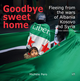 Goodbye sweet home. Fleeing from the wars of Albania, Kosovo and Syria