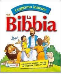 Leggiamo insieme la Bibbia. Condividere con i piccoli le più belle storie di Dio