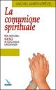 La  comunione spirituale. Per «ricevere» Gesù in qualunque circostanza
