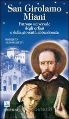 San Girolamo Miani. Patrono universale degli orfani e della gioventù abbandonata - Alborghetti Roberto