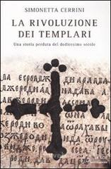 La rivoluzione dei templari. Una storia perduta del dodicesimo secolo - Cerrini Simonetta