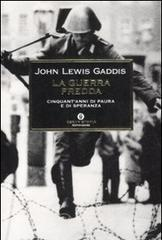 La guerra fredda. Cinquant'anni di paura e speranza - Gaddis John L.
