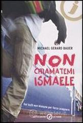 Non chiamatemi Ismaele - Bauer Michael G.