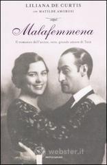 Malafemmena. Il romanzo dell'unico, vero, grande amore di Totò - De Curtis Liliana