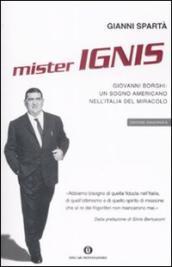 Mister Ignis. Giovanni Borghi: un sogno americano nell'Italia del miracolo
