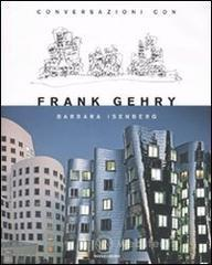 Conversazioni con Frank Gehry - Isenberg Barbara