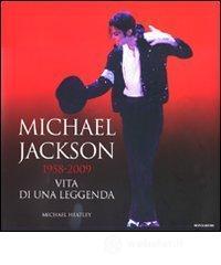Michael Jackson 1958-2009, vita di una leggenda - Heatley Michael