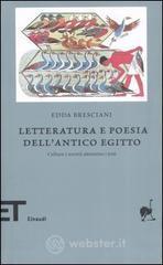 Letteratura e poesia dell'antico Egitto. Cultura e società attraverso i testi - Bresciani Edda