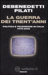 La guerra dei trent'anni. Politica e televisione in Italia (1975-2008) - Debenedetti Franco