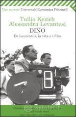Dino. De Laurentiis, la vita e i film - Kezich Tullio