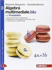 Matematica multimediale.blu. Algebra multimediale.blu. Con probabilità. Per le Scuole superiori. Con espansione online. 2.