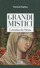 Caterina da Siena. Grandi mistici
