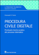 Procedura civile digitale. Prontuario teorico-pratico del processo telematico