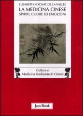 Medicina cinese. Spiriti, cuore ed emozioni (La)