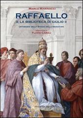 Raffaello e la biblioteca di Giulio II. Un'esegesi della Stanza dell Segnatura - Marinacci Marco