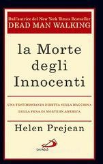 La morte degli innocenti. Una testimonianza diretta sulla macchina della pena di morte in America - Prejean Helen