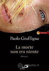 La morte non era niente - Graffigna Paolo
