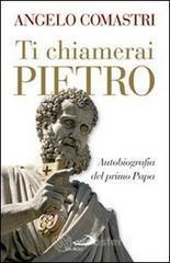 Ti chiamerai Pietro. Autobiografia del primo papa - Comastri Angelo