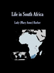 Life in South Africa - Lady (mary Anne) Barker