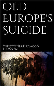 Old Europe's Suicide - Christopher Birdwood Thomson