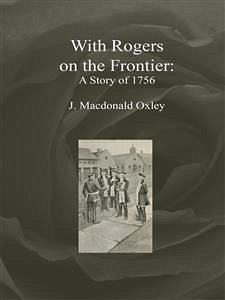 With Rogers on the Frontier: A Story of 1756 (eBook, ePUB) - Oxley, J. Macdonald