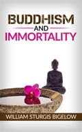 Buddhism and immortality - William Sturgis Bigelow
