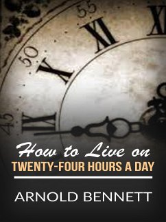 How to Live on Twenty-Four Hours a Day (eBook, ePUB) - Bennett, Arnold