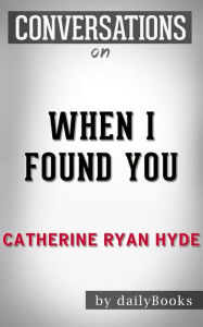 When I Found You: By Catherine Ryan Hyde Conversation Starters Daily Books Author