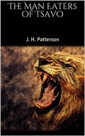 The Man Eaters of Tsavo - J.H. Patterson