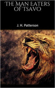The Man Eaters of Tsavo J. H. Patterson Author