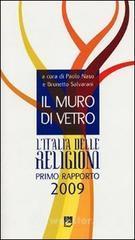 Il muro di vetro. L'Italia delle religioni. Rapporto 2009 - Naso Paolo