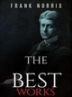 Frank Norris: The Best Works - Frank Norris