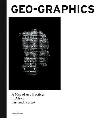 Geo-Graphics: A Map of Art Practices in Africa, Past and Present - Adjaye, David / Battista, Emiliano / Bouttiaux, Anne-Marie