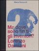 Ma dove sono finiti gli inventori? Lorenzo Damiani. Catalogo della mostra (milano, 23 settembre-25 ottobre 2009). Ediz. italiana e inglese