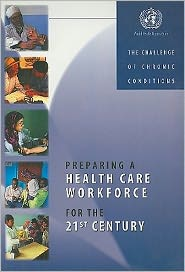 Preparing a Health Care Workforce for the 21st Century: The Challenge of Chronic Conditions - World Health Organization, JoAnne Epping-Jordan, Judith Canny