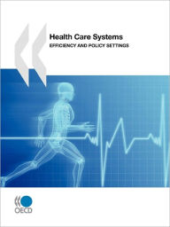 Health Care Systems: Efficiency and Policy Settings - Organization for Economic Cooperation and Development