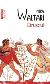Etruscul: zece c?r?i despre nemaipomenita via?? a nemuritorului Turms, 520-450 î.Chr. - Mika Waltari
