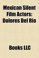 Mexican Silent Film Actors: Dolores del Ro, Lupe Vlez, Ramn Novarro, Delia Magaa, Amparo Arozamena