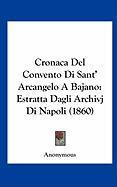 Cronaca del Convento Di Sant' Arcangelo a Bajano: Estratta Dagli Archivj Di Napoli (1860) - Anonymous