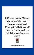 Il Codice Penale Militare Marittimo V1, Part 1: Commentato Con I Principii Della Scienza E Con La Giurisprudenza del Tribunale Supremo (1877)