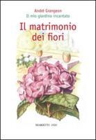Il matrimonio dei fiori. Il mio giardino incantato - Grangeon, André